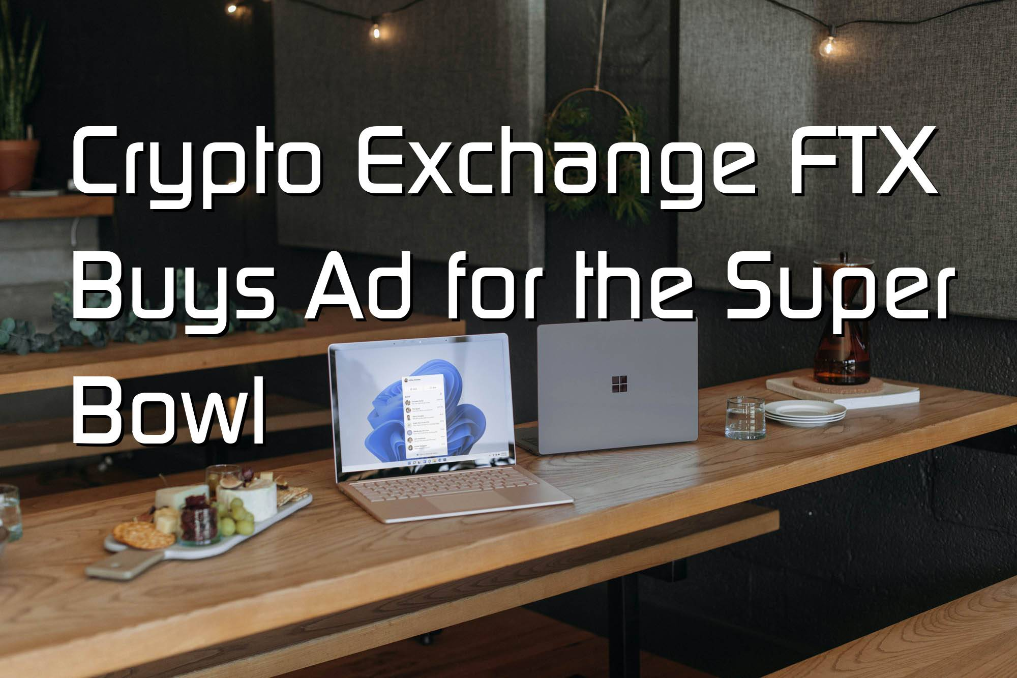 @$60516: Crypto Exchange FTX Buys Ad for the Super Bowl