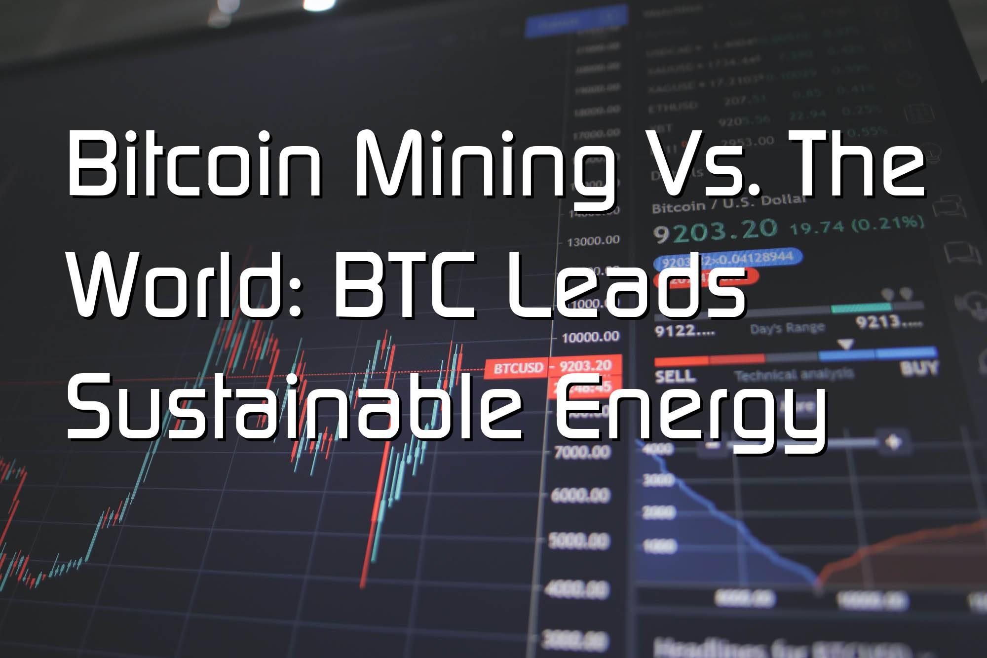 @$60566: Bitcoin Mining Vs. The World: BTC Leads Sustainable Energy
