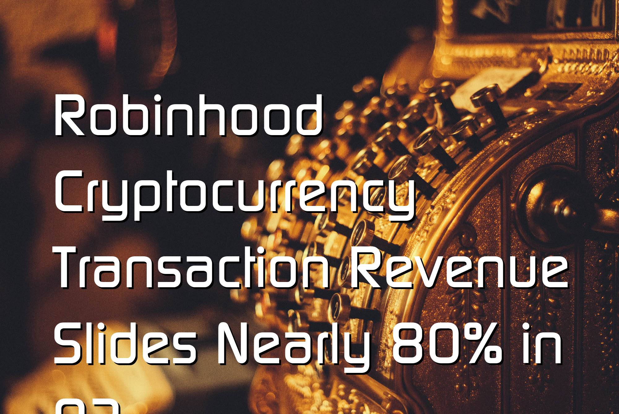 @$60863: Robinhood Cryptocurrency Transaction Revenue Slides Nearly 80% in Q3