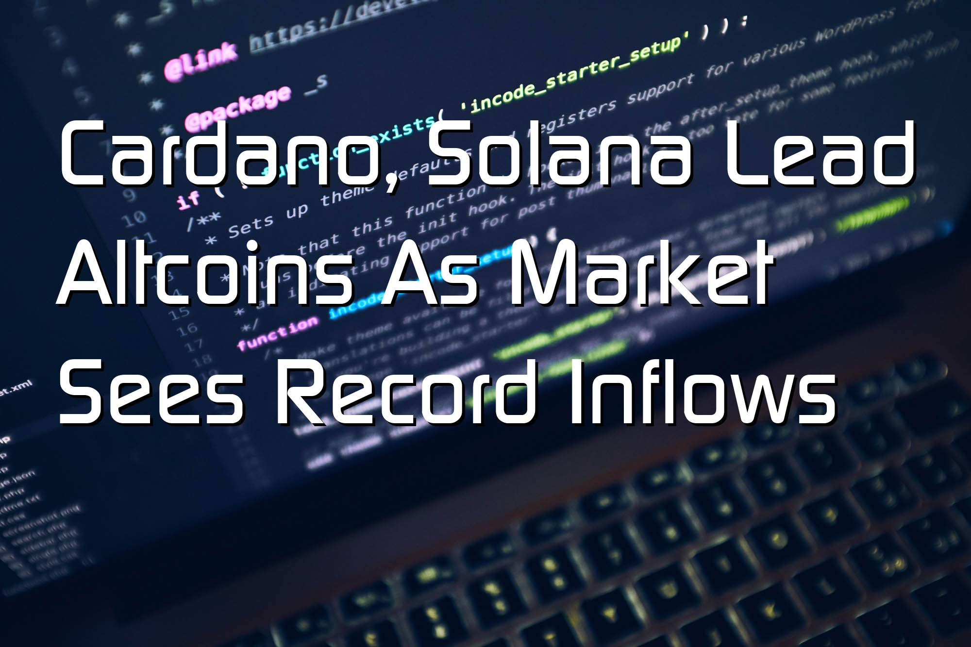 @$61241: Cardano, Solana Lead Altcoins As Market Sees Record Inflows